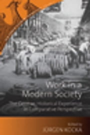 Work in a Modern Society - The German Historical Experience in Comparative Perspective ebook by Jurgen Kocka