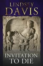 Invitation to Die - A Short Story of Falco's Rome eBook by Lindsey Davis