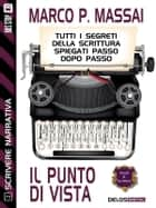 Scrivere narrativa 2 - Il punto di vista - Scrivere narrativa 2 ebook by Marco P. Massai
