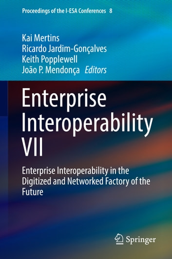 "Résultat de recherche d'images pour ""Enterprise Interoperability VII Enterprise Interoperability in the Digitized and Networked Factory of the Future"""