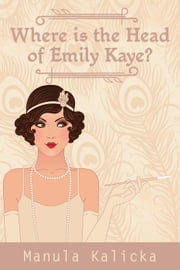 Where is the Head of Emily Kaye? ebook by Manula Kalicka