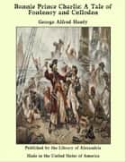 Bonnie Prince Charlie: A Tale of Fontenoy and Culloden ebook by George Alfred Henty