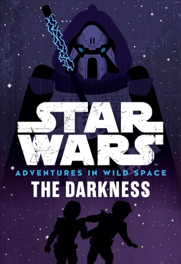 Star Wars Adventures in Wild Space: The Darkness - Book 4 eBook by Tom Huddleston,Cavan Scott