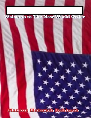 Welcome to the New World Order ebook by Markus Heinrich Rehbach