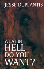 What In Hell Do You Want ebook by Jesse Duplantis