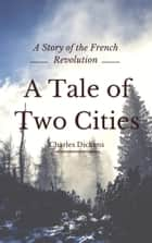 A Tale of Two Cities (Annotated & Illustrated) - A Story of the French Revolution ebook by Charles Dickens