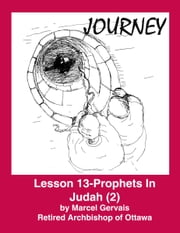 Journey - Lesson 13 - Prophets in Judah (2) ebook by Marcel Gervais