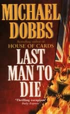Last Man to Die ebook by Michael Dobbs