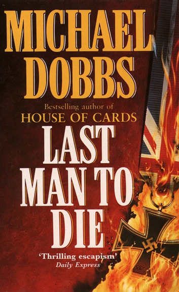Last man to die ebook by michael dobbs 9780007397853 rakuten kobo last man to die ebook by michael dobbs fandeluxe Document