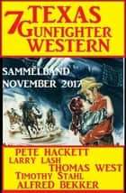 Sammelband 7 Texas Gunfighter Western November 2017 ebook by Alfred Bekker, Pete Hackett, Timothy Stahl,...