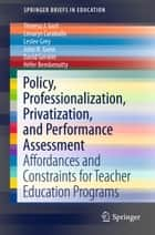 Policy, Professionalization, Privatization, and Performance Assessment ebook by Theresa J. Gurl,Limarys Caraballo,Leslee Grey,John H. Gunn,David Gerwin,Héfer Bembenutty
