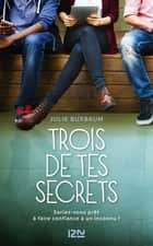 Trois de tes secrets ebook by Julie BUXBAUM, Maud DESURVIRE