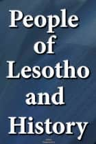 History and Culture of Lesotho, History of Lesotho, Republic of Lesotho, Lesotho - History, Culture, Government, Ethnic differences, Tourism, Music, Religion of Lesotho ebook by Sampson Jerry