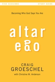Altar Ego Study Guide - Becoming Who God Says You Are ebook by Craig Groeschel,Christine Anderson
