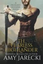 The Fearless Highlander - Highland Defender, #1 ebook by Amy Jarecki