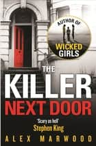 The Killer Next Door - An electrifying, addictive thriller you won't be able to put down eBook by Alex Marwood