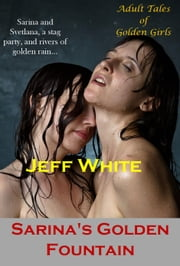 Sarina's Golden Fountains ebook by Jeff White