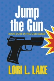 Jump The Gun - Book 4 in The Gun Series ebook by Lori L. Lake