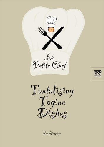 Tantalising Tagine Dishes: La Petite Chef ebook by Jay Simpson