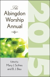 The Abingdon Worship Annual 2015 ebook by Mary J. Scifres,B.J. Beu