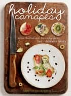 Holiday Canapés - 125 Fast and Delicious Treats! ebook by Gregg R. Gillespie