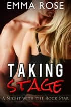Taking Stage - A Night with the Rock Star ebook by Emma Rose