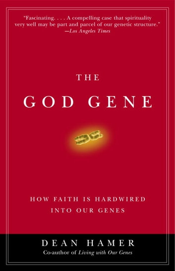The God Gene - How Faith Is Hardwired into Our Genes ebook by Dean H. Hamer