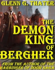 The Demon King of Bergher ebook by Glenn G. Thater