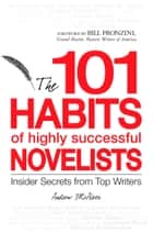 101 Habits of Highly Successful Novelists - Insider Secrets from Top Writers ebook by Andrew McAleer