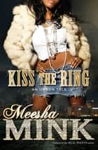 Kiss the Ring - An Urban Tale ebook by Meesha Mink