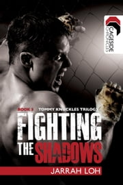 Fighting the Shadows (Cageside Chronicles: Tommy Knuckles Trilogy 3) - Tommy Knuckles Trilogy: Book 3 ebook by Jarrah Loh