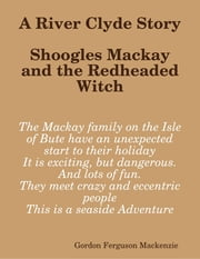 A River Clyde Story. Shoogles Mackay and the Redheaded Witch ebook by Gordon Ferguson Mackenzie