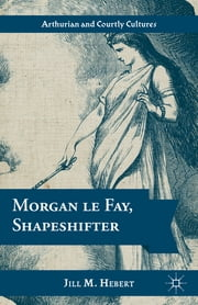 Morgan le Fay, Shapeshifter ebook by Jill M. Hebert