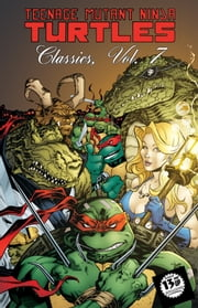 Teenage Mutant Ninja Turtles Classics, Vol. 7 ebook by Berger,Dan; Dooney,Michael; Talbot,Eric; Eastman,Kevin; Brown,Ryan; Lavigne,Steve; Lawson,Jim; Laird,Peter; Berger,Dan; Dooney,Michael; Talbot,Eric; Eastman,Kevin; Brown,Ryan; Lavigne,Steve; Lawson,Jim; Laird,Peter