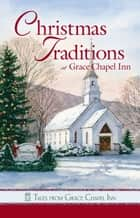Tales from Grace Chapel Inn - Christmas Traditions at Grace Chapel Inn ebook by Sunni Jeffers, Pam Hanson