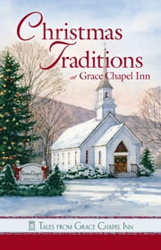 Tales from Grace Chapel Inn - Christmas Traditions at Grace Chapel Inn ebook by Sunni Jeffers,Pam Hanson