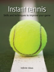 Instant tennis: Skills and techniques to improve your game ebook by Ideas, Infinite