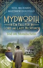 Mydworth - Tod im Mondschein - Ein Fall für Lord und Lady Mortimer eBook by Matthew Costello, Neil Richards, Sabine Schilasky