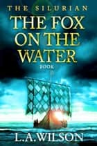 The Silurian, Book 6: The Fox on the Water ebook by L.A. Wilson