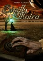 Il Sigillo di Moira - Il Potere dell'Eletta - Volume 2 ebook by Andrea Tranchina
