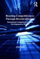 Boosting Competitiveness Through Decentralization - Subnational Comparison of Local Development in Mexico ebook by Aylin Topal