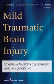 Mild Traumatic Brain Injury - Symptom Validity Assessment and Malingering ebook by Shane S. Bush, Ph.D.,Dominic Carone, Ph.D.