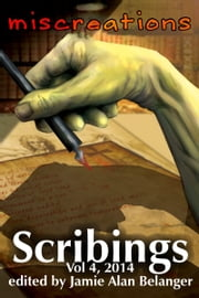 Scribings, Vol 4: Miscreations ebook by Jamie Belanger
