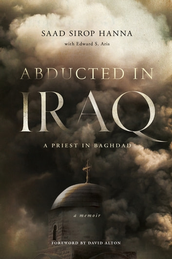 Abducted in Iraq - A Priest in Baghdad ebook by Saad Sirop Hanna