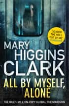 All By Myself, Alone ebook by Mary Higgins Clark