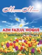 Memorable Moments ebook by AZM Fazlul Hoque