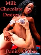Milk Chocolate Desires ebook by Danity O'Shae