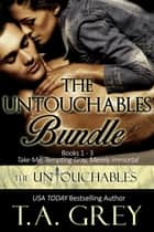 The Untouchables Bundle (Books 1 - 3 Take Me, Tempting Gray, Merely Immortal) ebook by T. A. Grey