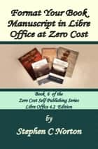 Format Your Book Manuscript in Libre Office at Zero Cost ebook by Stephen C Norton