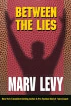 Between The Lies ebook by Marv Levy